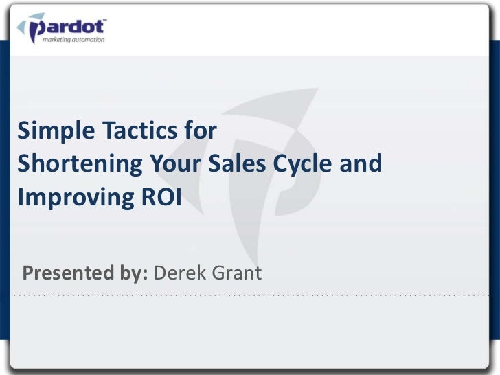 Simple Tactics forShortening Your Sales Cycle and Improving ROI<br />Presented by: Derek Grant<br />