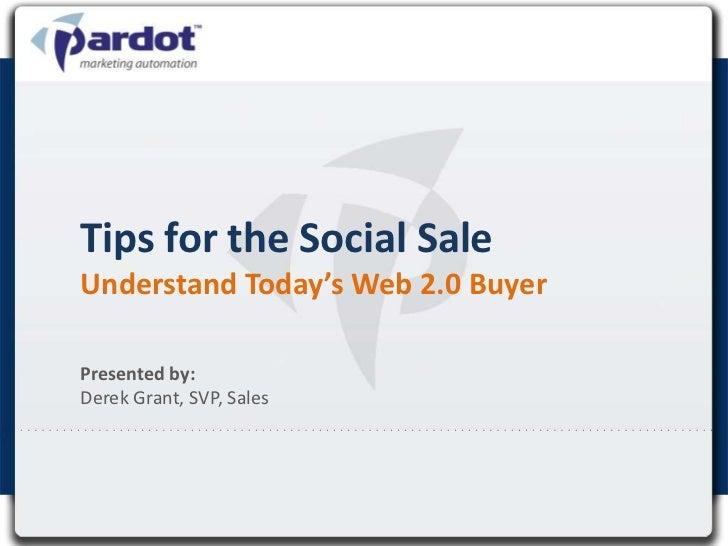 Tips for the Social SaleUnderstand Today's Web 2.0 BuyerPresented by:Derek Grant, SVP, Sales