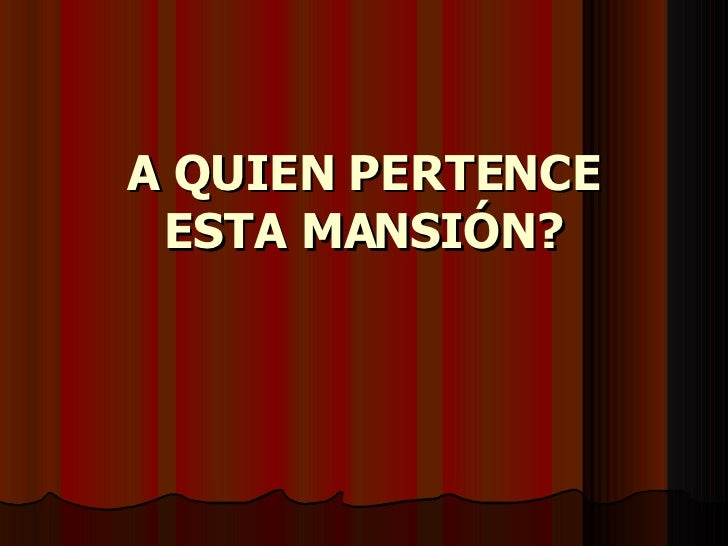 A QUIEN PERTENCE ESTA MANSIÓN?