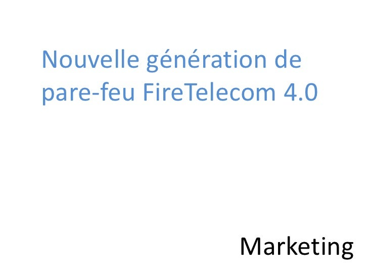 Nouvelle génération de <br />pare-feuFireTelecom 4.0<br />Marketing<br />