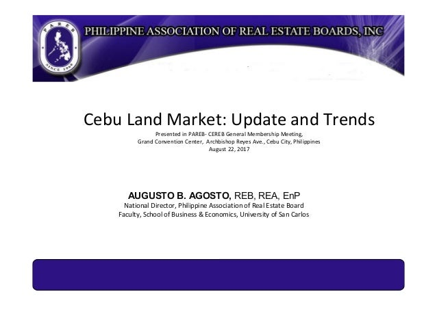 Cebu Land Market: Update and Trends Presented in PAREB- CEREB General Membership Meeting, Grand Convention Center, Archbis...