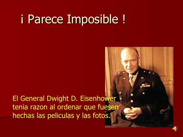 ¡ Parece Imposible !  El General Dwight D. Eisenhower tenia razon al ordenar que fuesen hechas las peliculas y las fotos.