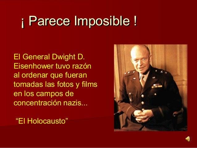 ¡ Parece Imposible !¡ Parece Imposible ! El General Dwight D. Eisenhower tuvo razón al ordenar que fueran tomadas las foto...