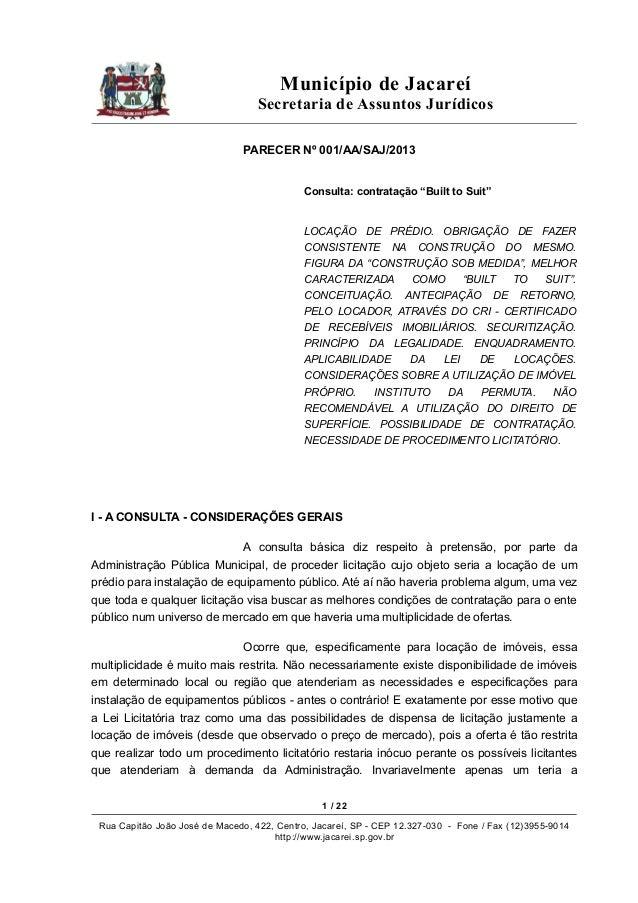 """Município de Jacareí Secretaria de Assuntos Jurídicos PARECER Nº 001/AA/SAJ/2013 Consulta: contratação """"Built to Suit""""  LO..."""