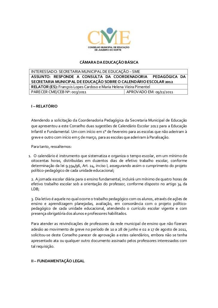 CÂMARA DA EDUCAÇÃO BÁSICA INTERESSADO: SECRETARIA MUNICIPAL DE EDUCAÇÃO – SME ASSUNTO: RESPONDE A CONSULTA DA COORDENADORI...