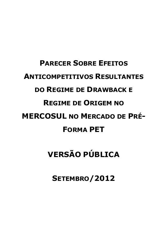 PARECER SOBRE EFEITOSANTICOMPETITIVOS RESULTANTESDO REGIME DE DRAWBACK EREGIME DE ORIGEM NOMERCOSUL NO MERCADO DE PRÉ-FORM...
