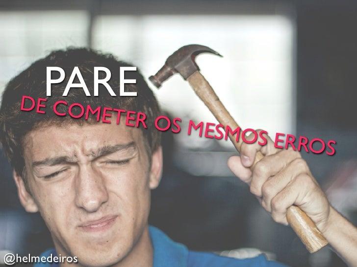 PARE  DE CO        METER O                       S   MESMOS                                  ERROS@helmedeiros