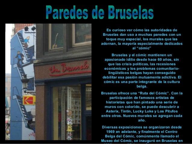 Es curioso ver cómo las autoridades de Bruselas dan uso a muchas paredes con un toque muy especial, los murales que las ad...