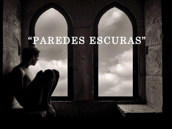 """""""PAREDES ESCURAS"""""""