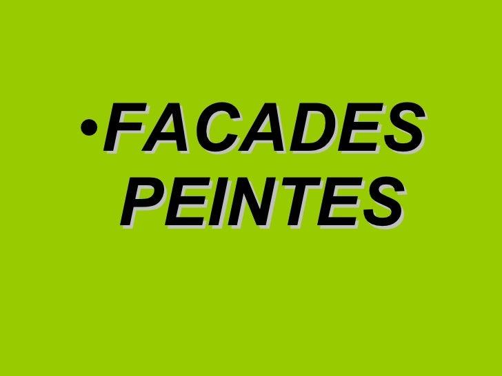 <ul><li>FACADES PEINTES </li></ul>