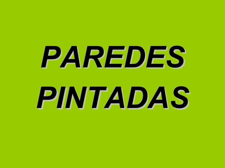<ul><li>PAREDES </li></ul><ul><li>PINTADAS </li></ul>