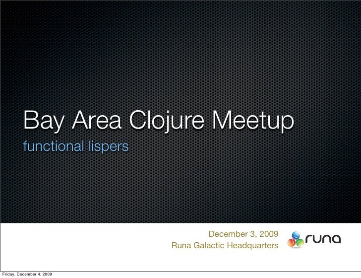 Bay Area Clojure Meetup           functional lispers                                             December 3, 2009         ...