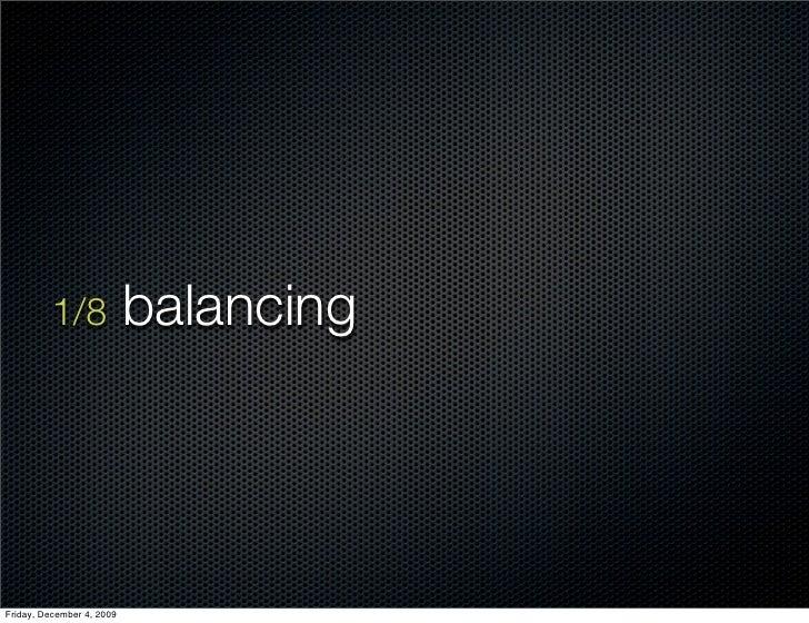 1/8              balancing     Friday, December 4, 2009