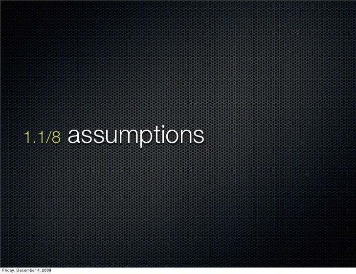1.1/8            assumptions     Friday, December 4, 2009