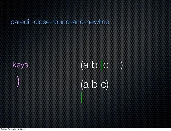 paredit-close-round-and-newline                keys                (a b  c     )                 )              (a b c)   ...