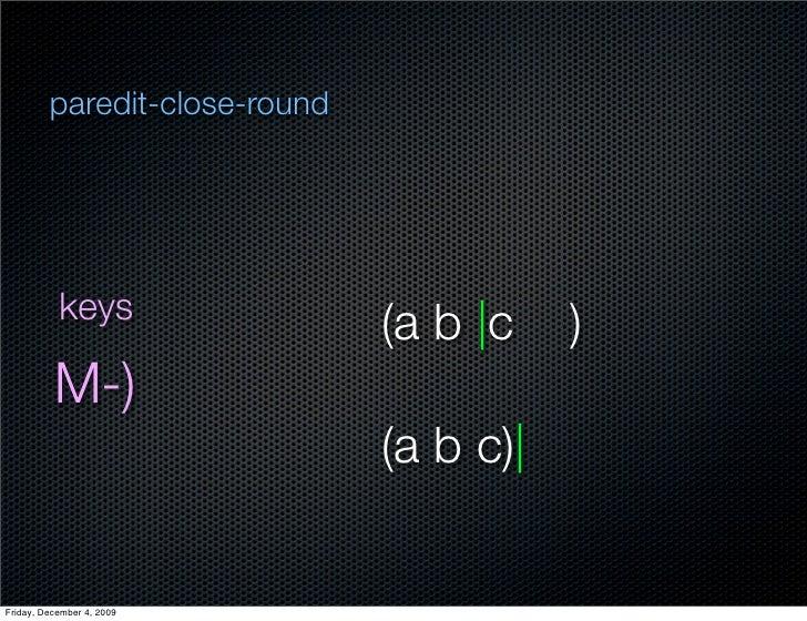 paredit-close-round                keys                                (a b  c    )           M-)                         ...