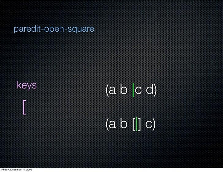paredit-open-square                keys                                (a b  c d)                 [                       ...