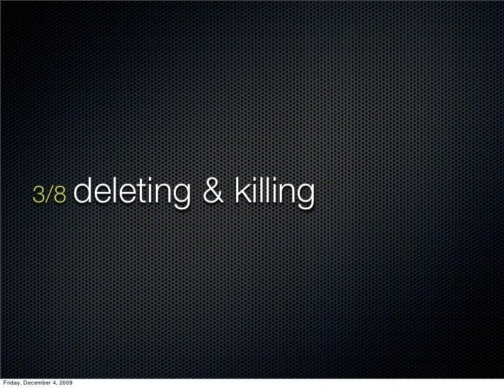 3/8 deleting     & killing     Friday, December 4, 2009
