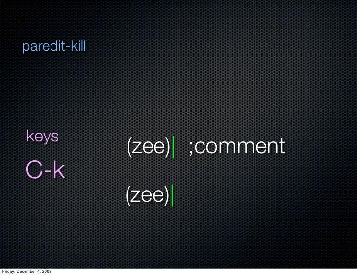 paredit-kill                keys                            (zee)  ;comment            C-k                            (zee...