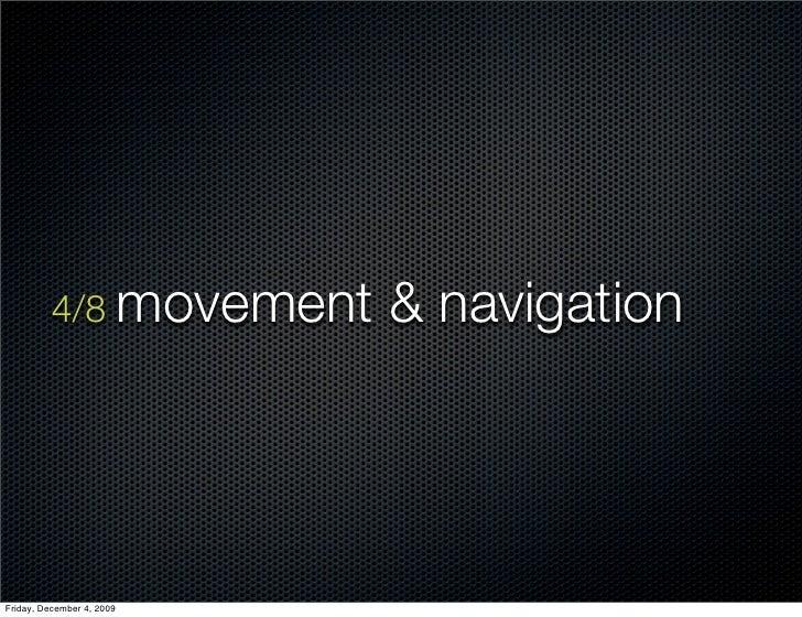 4/8 movement     & navigation     Friday, December 4, 2009