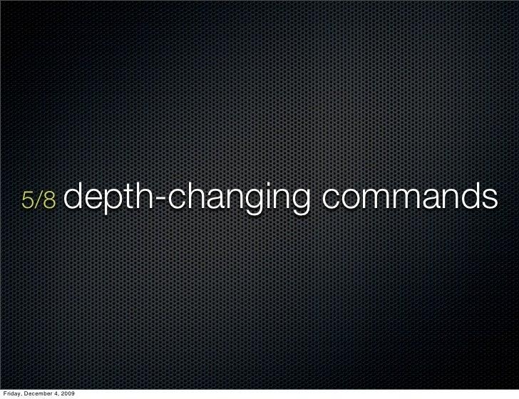 5/8 depth-changing    commands     Friday, December 4, 2009