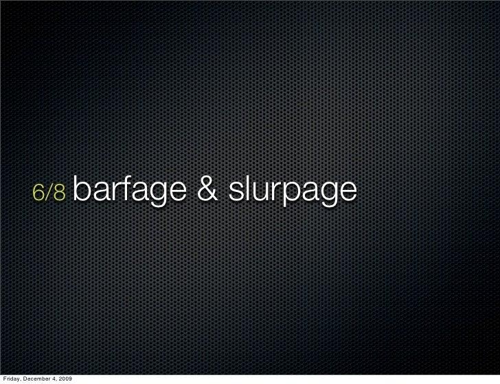 6/8 barfage      & slurpage     Friday, December 4, 2009