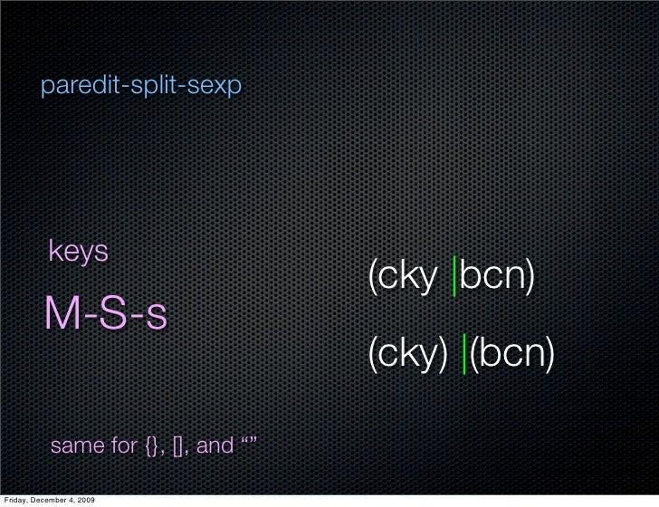 paredit-split-sexp                keys                                       (cky  bcn)           M-S-s                   ...