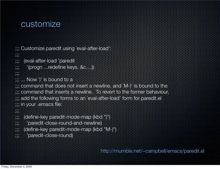 customize            ;;; Customize paredit using `eval-after-load':           ;;;           ;;; (eval-after-load 'paredit ...