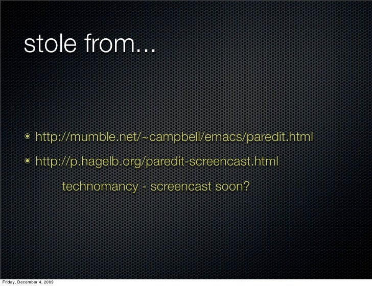 stole from...             ๏    http://mumble.net/~campbell/emacs/paredit.html           ๏    http://p.hagelb.org/paredit-s...