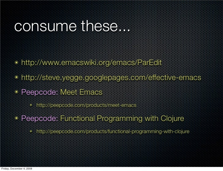 consume these...            ๏    http://www.emacswiki.org/emacs/ParEdit           ๏    http://steve.yegge.googlepages.com/...