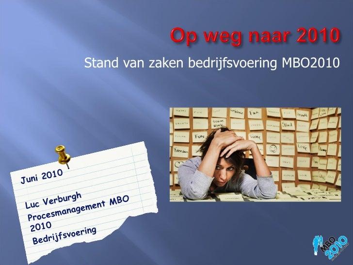 <ul><li>Stand van zaken bedrijfsvoering MBO2010 </li></ul>Juni 2010 Luc Verburgh Procesmanagement MBO 2010 Bedrijfsvoering