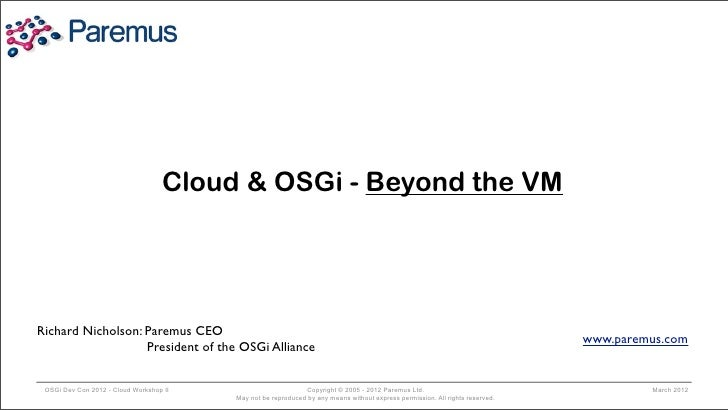 Cloud & OSGi - Beyond the VMRichard Nicholson: Paremus CEO                                                                ...