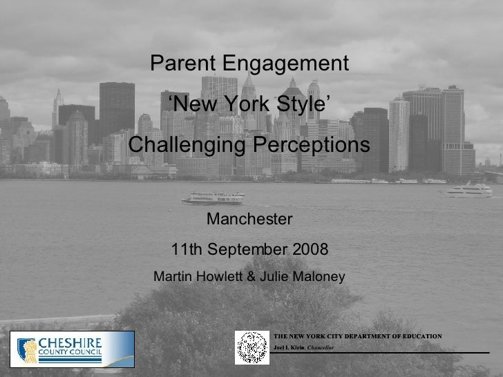 Parent Engagement ' New York Style' Challenging Perceptions Manchester 11th September 2008 Martin Howlett & Julie Maloney