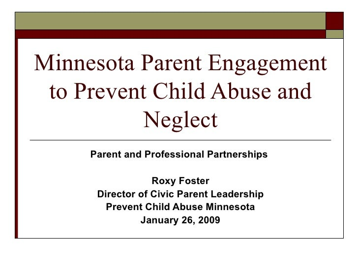 Minnesota Parent Engagement to Prevent Child Abuse and Neglect Parent and Professional Partnerships  Roxy Foster Director ...