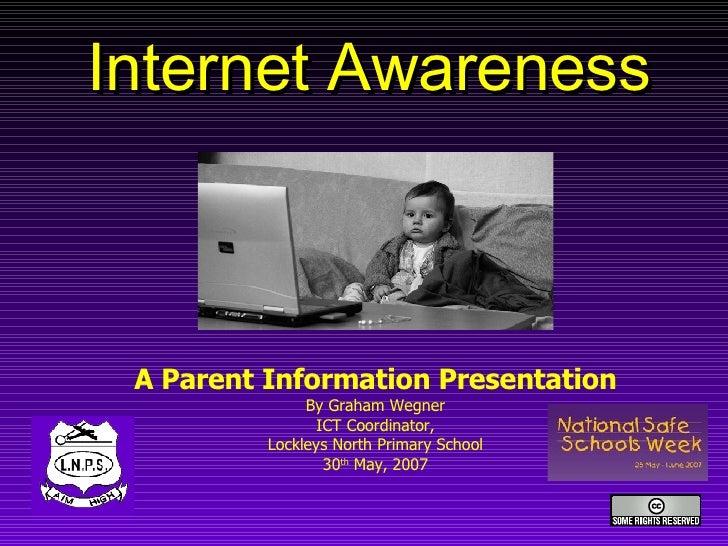 Internet Awareness A Parent Information Presentation By Graham Wegner ICT Coordinator, Lockleys North Primary School 30 th...