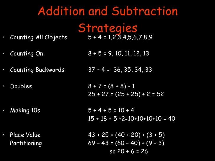 Addition and Subtraction Strategies <ul><li>Counting All Objects 5 + 4 = 1,2,3,4,5,6,7,8,9 </li></ul><ul><li>Counting On 8...