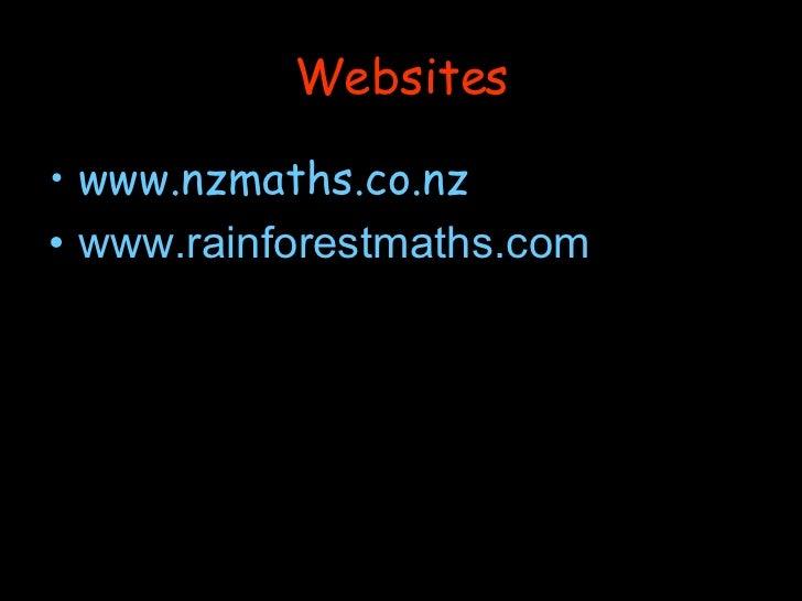Websites <ul><li>www.nzmaths.co.nz </li></ul><ul><li>www.rainforestmaths.com </li></ul>