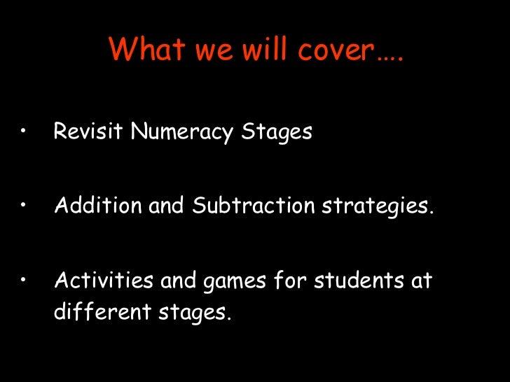 What we will cover…. <ul><li>Revisit Numeracy Stages </li></ul><ul><li>Addition and Subtraction strategies. </li></ul><ul>...