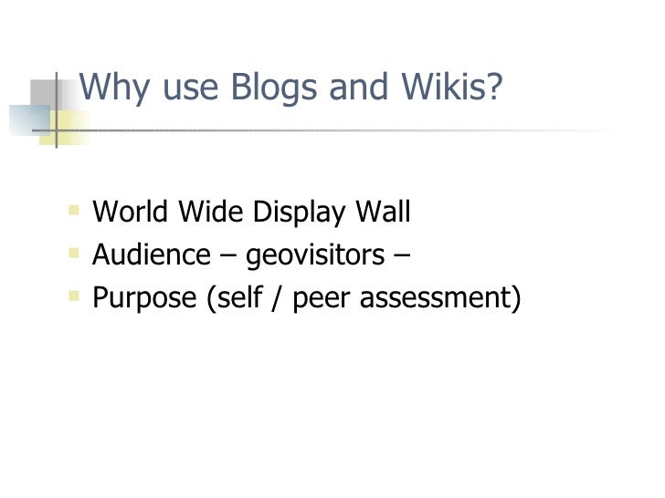 Why use Blogs and Wikis? <ul><li>World Wide Display Wall </li></ul><ul><li>Audience – geovisitors –  </li></ul><ul><li>Pur...