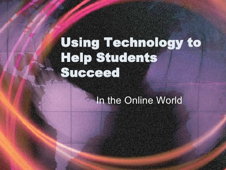 Using Technology to Help Students Succeed In the Online World