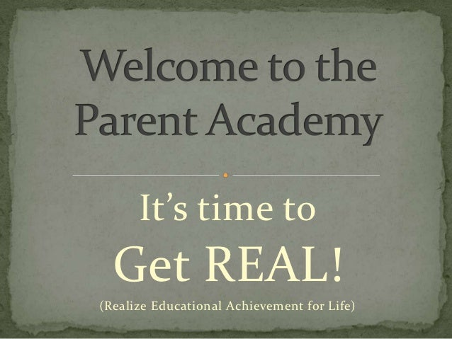 It's time to  Get REAL!(Realize Educational Achievement for Life)