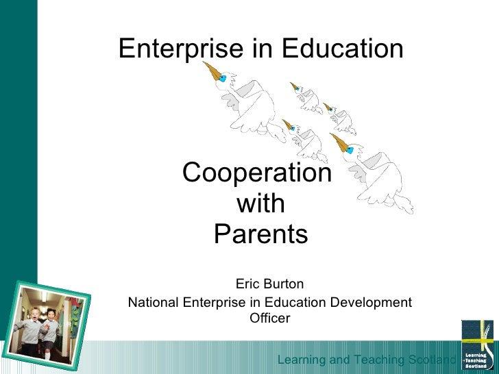 Eric Burton National Enterprise in Education Development Officer Enterprise in Education Cooperation  with Parents