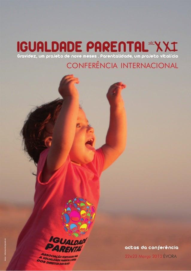 CONFERÊNCIA INTERNACIONAL IGUALDADE PARENTALSÉC. XXIGravidez, um projeto de nove meses . Parentalidade, um projeto vitalíc...