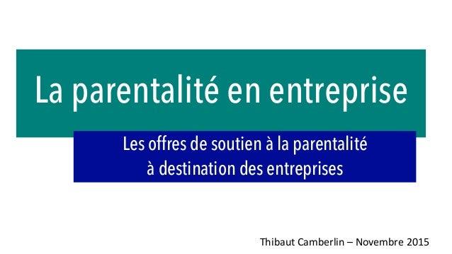 La parentalité en entreprise Les offres de soutien à la parentalité à destination des entreprises Thibaut  Camberlin  ...