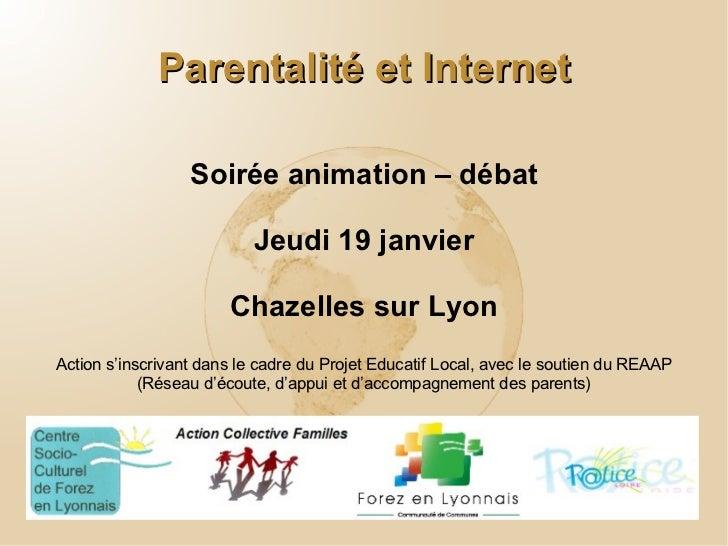 Parentalité et Internet Soirée animation – débat Jeudi 19 janvier Chazelles sur Lyon Action s'inscrivant dans le cadre du ...