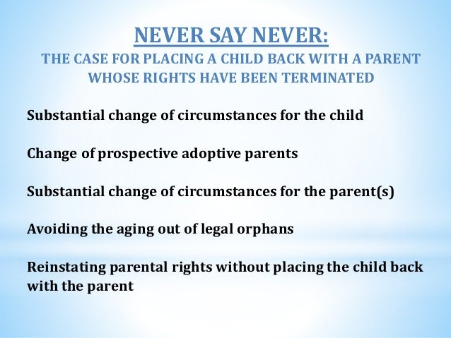 an argument against the birth mothers returning of a child from adoptive parents A parental placement adoption is one where the birth parent places the child own with the prospective adoptive parent(s) a step-parent adoption is one where termination of parental rights of one parent has occurred and a new parent, such as a new spouse is adopting the child.