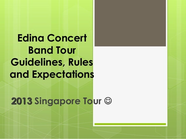 Edina Concert   Band TourGuidelines, Rulesand Expectations2013 Singapore Tour 