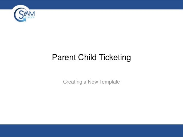 Parent Child Ticketing Creating a New Template