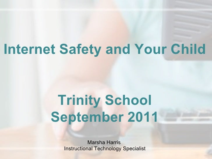 Internet Safety and Your Child Trinity School September 2011 Marsha Harris  Instructional Technology Specialist