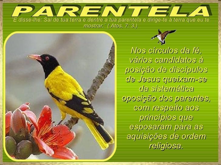 PARENTELA ¨E disse-lhe: Sai de tua terra e dentre a tua parentela e dirige-te à terra que eu te mostrar.¨ ( Atos, 7: 3.) N...